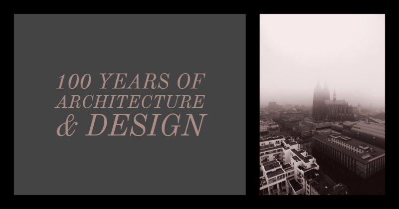 100 Years Of Architecture & Design